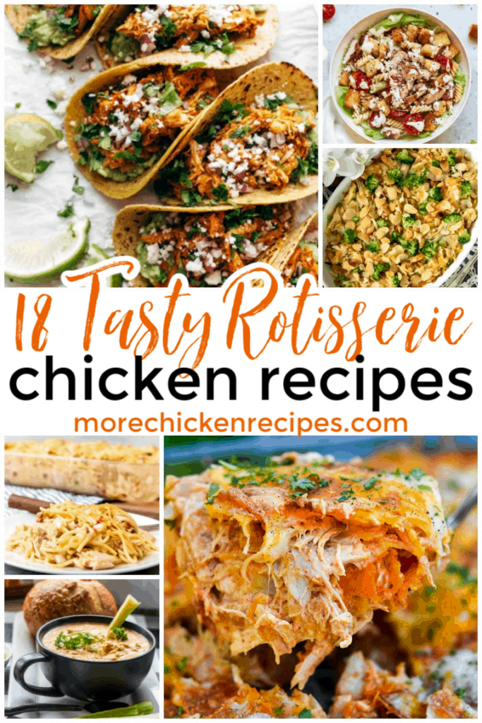 a collage of six different chicken meals with title text reading 18 Tasty Rotisserie Chicken Recipes