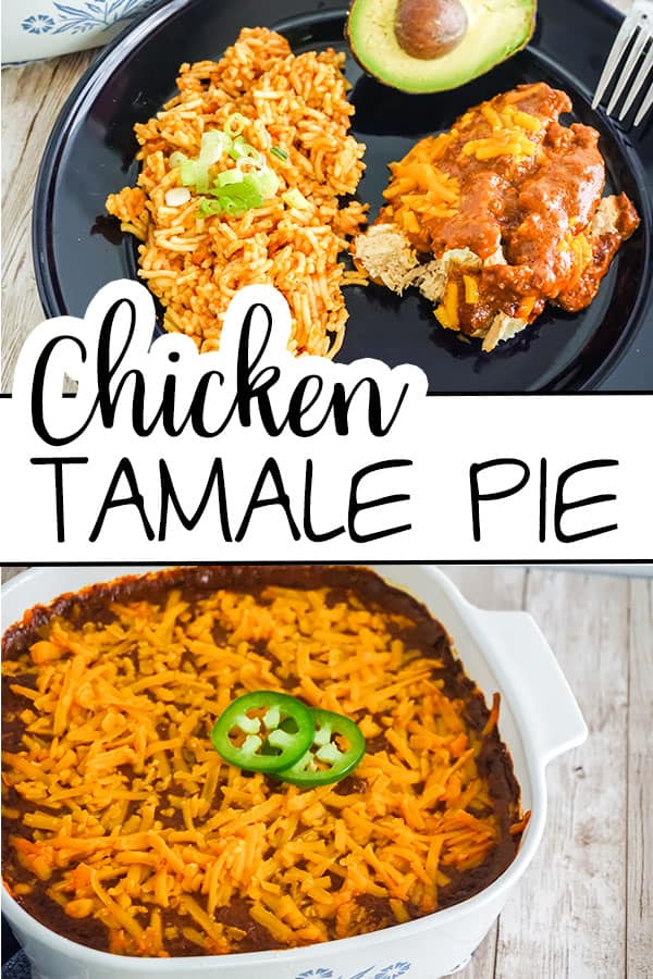 top image is of some Chicken Tamale Pie next to rice and half an avocado on a black plate, in the middle is the text Chicken Tamale Pie, bottom image is Chicken Tamale Pie in a white baking dish
